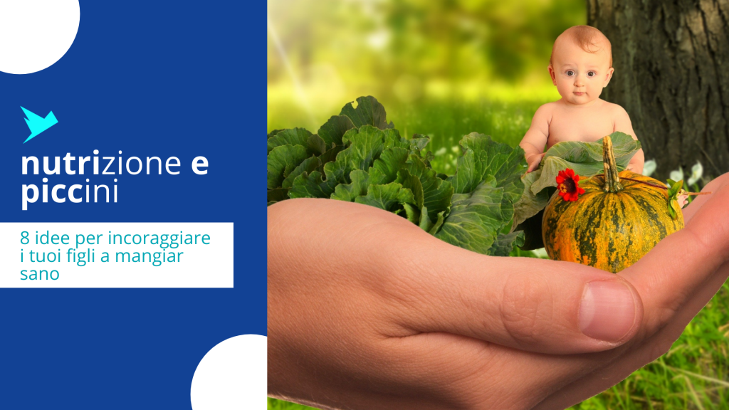 8 idee per incoraggiare i tuoi figli a mangiar sano